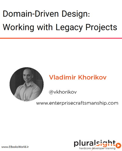 دوره ویدیویی Domain-Driven Design: Working with Legacy Projects
